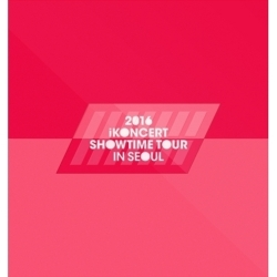 [PRE-ORDER] IKON - 2016 iKONCERT SHOWTIME TOUR IN SEOUL LIVE (2CD)