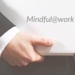 ทำงานให้สตรอง ต้องครองด้วยสติ Mindful@work